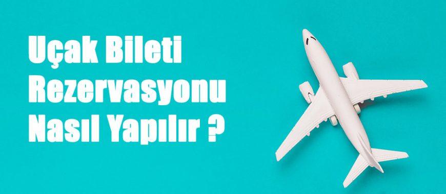 Uçak Bileti Rezervasyonu Nasıl Yapılır ?