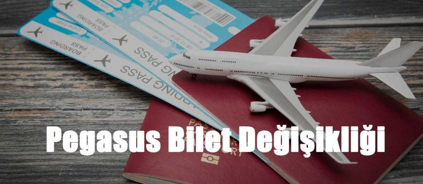 Pegasus Bilet Değiştirme